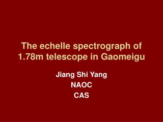 The echelle spectrograph of 1.78m telescope in Gaomeigu