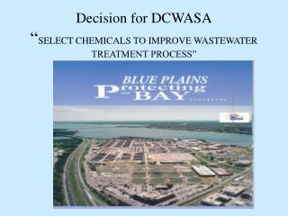 """Decision for DCWASA """" SELECT CHEMICALS TO IMPROVE WASTEWATER TREATMENT PROCESS"""""""