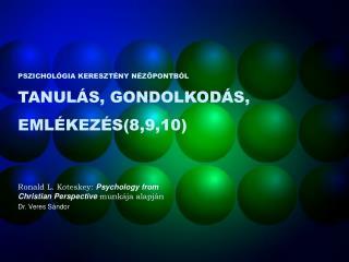 PSZICHOLÓGIA KERESZTÉNY NÉZŐPONTBÓL TANULÁS, GONDOLKODÁS, EMLÉKEZÉS(8,9,10)