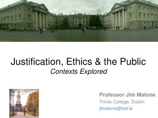 Justification, Ethics & the Public Contexts Explored