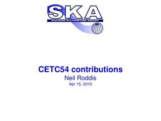 CETC54 contributions Neil Roddis Apr 15, 2010