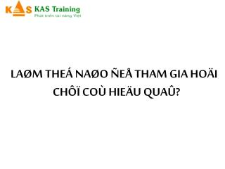 LA�M THE� NA�O �E� THAM GIA HO�I CH�� CO� HIE�U QUA�?