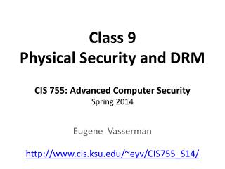 Class 9 Physical Security and DRM CIS 755: Advanced Computer Security Spring 2014