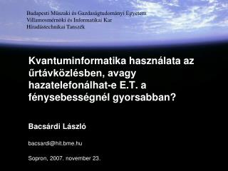 Bacsárdi László bacsardi@hit.bme.hu Sopron, 2007. november 23.