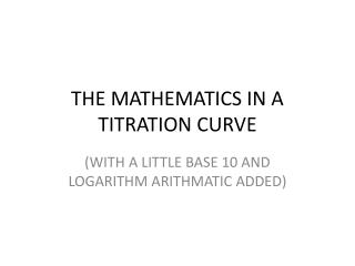 THE MATHEMATICS IN A TITRATION CURVE