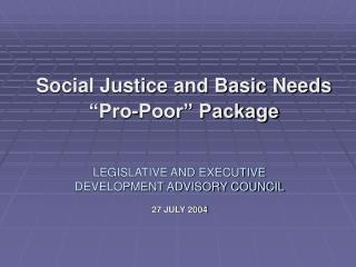 "Social Justice and Basic Needs ""Pro-Poor"" Package"
