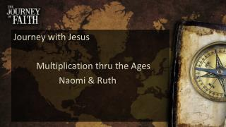 Journey with Jesus Multiplication thru the Ages Naomi & Ruth