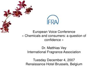 European Voice Conference   Chemicals and consumers: a question of confidence    Dr. Matthias Vey International Fragranc
