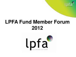 LPFA Fund Member Forum 2012