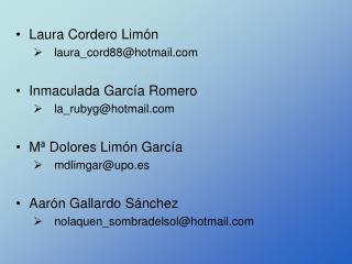 Laura Cordero Limón    laura_cord88@hotmail Inmaculada García Romero    la_rubyg@hotmail