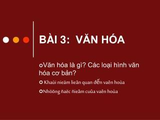 BÀI 3:  VĂN HÓA