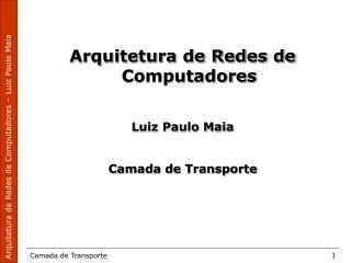 Arquitetura de Redes de Computadores Luiz Paulo Maia Camada de Transporte