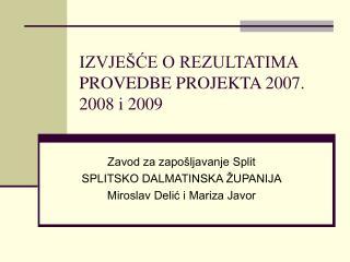 IZVJEŠĆE O REZULTATIMA PROVEDBE PROJEKTA 2007. 2008 i 2009
