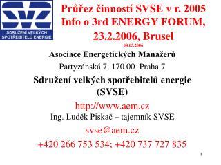 Průřez činností SVSE v r. 2005 Info o 3rd ENERGY FORUM, 23.2.2006, Brusel 08.03.2006