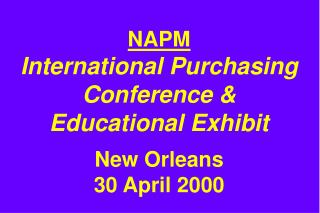 NAPM International Purchasing Conference & Educational Exhibit New Orleans 30 April 2000