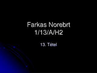 Farkas Norebrt 1/13/A/H2
