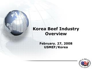 Korea Beef Industry Overview February. 27, 2008 USMEF/Korea