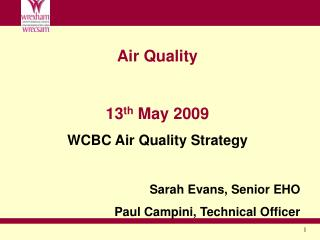 Air Quality 13 th  May 2009 WCBC Air Quality Strategy Sarah Evans, Senior EHO
