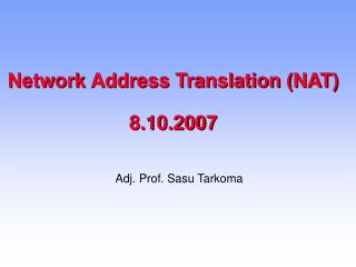Network Address Translation (NAT) 8.10.2007