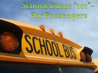 "School Buses ""101""–  For Passengers"