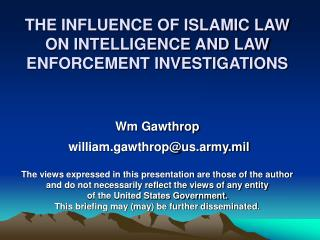 THE INFLUENCE OF ISLAMIC LAW ON INTELLIGENCE AND LAW ENFORCEMENT INVESTIGATIONS