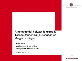 A nemzetközi helyzet fokozódik Tőzsdei tendenciák Európában és Magyarországon