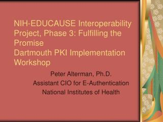 Peter Alterman, Ph.D. Assistant CIO for E-Authentication National Institutes of Health