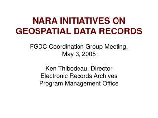 NARA INITIATIVES ON GEOSPATIAL DATA RECORDS