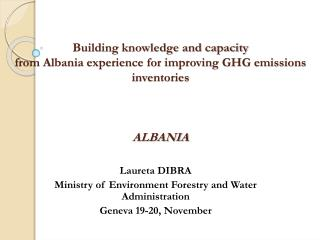 Laureta  DIBRA Ministry of Environment Forestry and Water Administration  Geneva 19-20, November