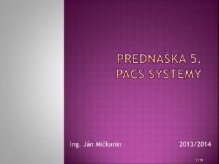 Prednáška 5. PACS SYSTÉMY