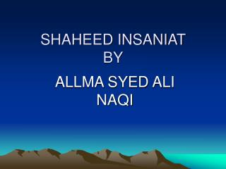 SHAHEED INSANIAT  BY