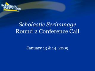 Scholastic Scrimmage Round 2 Conference Call