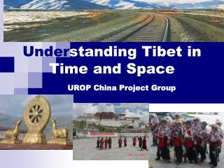 Under standing Tibet in  Time and Space