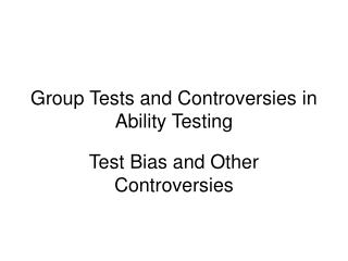 Group Tests and Controversies in Ability Testing