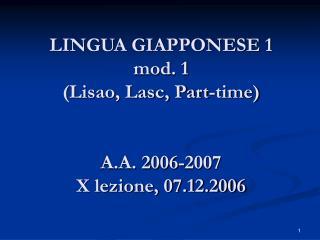 LINGUA GIAPPONESE 1 mod. 1  (Lisao, Lasc, Part-time) A.A. 2006-2007 X lezione, 07.12.2006