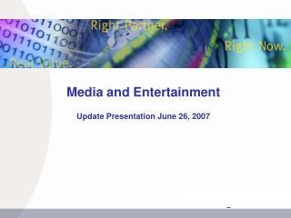 Media and Entertainment  Update Presentation June 26, 2007
