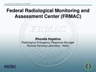Federal Radiological Monitoring and Assessment Center (FRMAC)