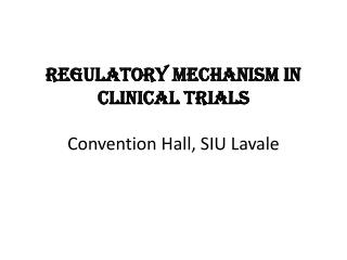 Regulatory Mechanism in  Clinical Trials Convention Hall, SIU  Lavale