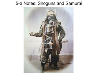 5-2 Notes: Shoguns and Samurai