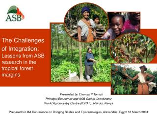 The Challenges  of Integration: Lessons from ASB research in the tropical forest margins