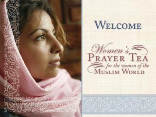 Through our prayers we touch the lives of Muslim women.