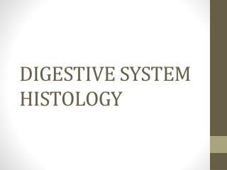 DIGESTIVE SYSTEM HISTOLOGY