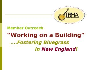 "Member Outreach ""Working on a Building"" 	….Fostering Bluegrass  				in  New England !"