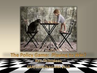 The  Policy Game :  Playing  to  Win?