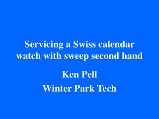 Servicing a Swiss calendar watch with sweep second hand