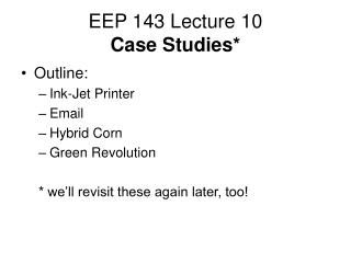 EEP 143 Lecture 10 Case Studies*