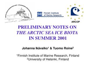 PRELIMINARY NOTES ON  THE ARCTIC SEA ICE BIOTA IN SUMMER 2001 Johanna Ikävalko 1  & Tuomo Roine 2