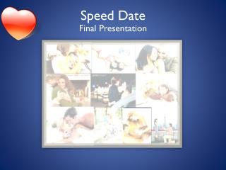 Speed Date Final Presentation
