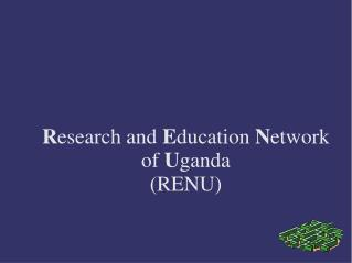 R esearch and  E ducation  N etwork of  U ganda  (RENU)