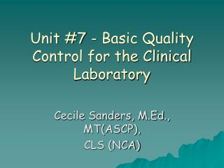 Unit 7 - Basic Quality Control for the Clinical Laboratory